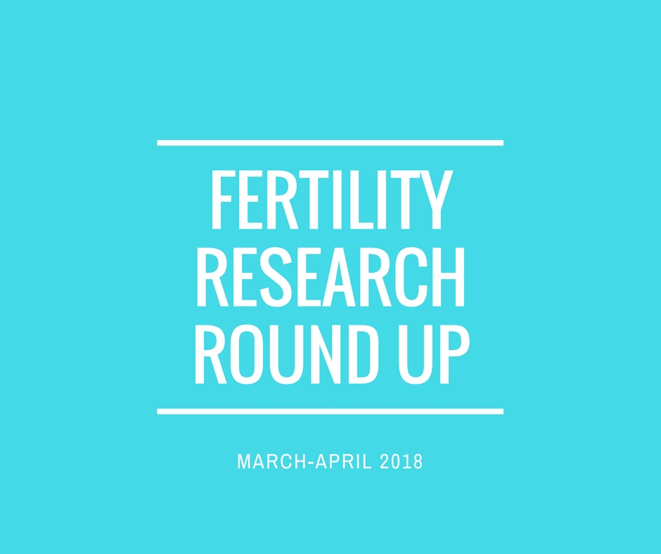 Fertility Research Round Up April 2018