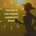 Get active to stimulate your immune system